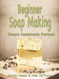 Beginner Soap Making: Simple Homemade Recipes ---Beginner Soap Making: Simple Homemade Recipes was a free book for the kindle when this post was written.--Posted July 24, 2014