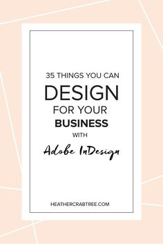 35 business things you should brand! DIY with adobe inDesign or Google Docs. Article by Heather Crabtree