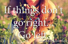 If things don't go #right go #left #LetsGetWordy