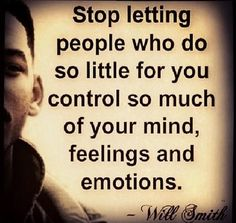 """Stop letting people who do so little for you control so much of your mind,feelings and emotions."""