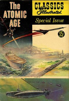 """Famous Classics Illustrated Comic Book Series---this one not so much on the Classics of Literature:  """"The Atomic Age"""""""