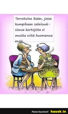 Tervetuloa ikaan, jossa kumpikaan.. Le Pilates, Sarcastic Humor, Birthday Wishes, Funny Pictures, Life Quotes, Clip Art, Words, Drawings, Sisters