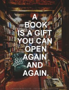 A book is a gift you can open again and again.