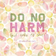 Do No Harm. (but take no shit.) Karen Salmansohn notsalmon.com