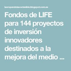 Fondos de LIFE para 144 proyectos de inversión innovadores destinados a la mejora del medio ambiente y la acción por el clima