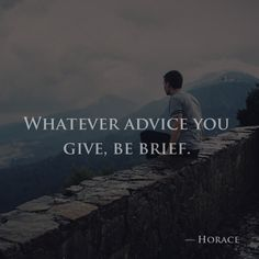 Whatever advice you give, be brief. —Horace