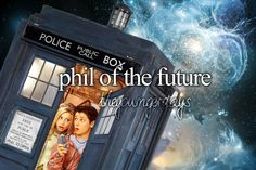 Did Phil ever run into the Tardis? Cause that would've been awesome.