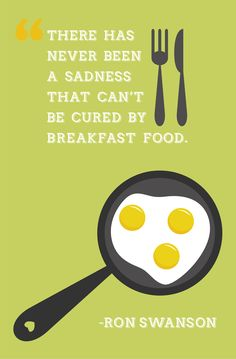 """""""There has never been a sadness that can't be cured by breakfast food."""" #RonSwanson #ParksAndRec #design"""