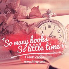 """""""So many book, so little time."""" -Frank Zappa #HijUpQuote #GetUpQuote #Quote"""