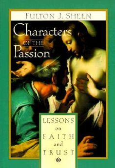 Characters of the Passion: Lessons on Faith and Trust - Archbishop Fulton J. Used Books, My Books, Jesus Book, Fulton Sheen, Catholic Books, True Faith, Blessed Mother Mary, Spiritus, Inspirational Books