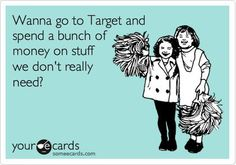 This is exactly what I do at Target. I love Target.