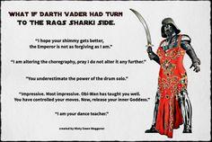 What if Darth Vader went to the Raqs Sharki side.  https://www.facebook.com/TheChubbyGirlBellyDancesChronicles