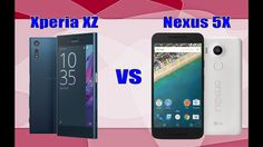 Sony Xperia XZ vs Google Nexus 5X Comparison: Specs, Features And CAMERA