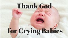 Thank God for Crying Babies I've learned to love it whenever I hear babies crying at church. To me, it's like the angels speaking from heaven.  In this podcast, Tony discusses babies crying at church.