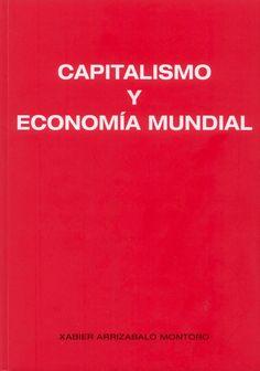 Capitalismo y economía mundial : bases teóricas y análisis empírico para la comprensión de los problemas económicos del siglo XXI / Xabier Arrizabalo Montoro. Instituto Marxista de Economía, 2014