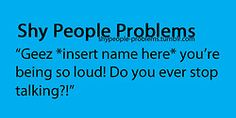 Shy People Problems| everytime -_-