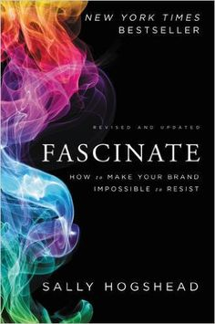 Fascinate, Revised and Updated: How to Make Your Brand Impossible to Resist: Sally Hogshead: 9780062206480: Amazon.com: Books