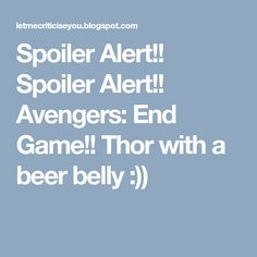 Avengers: End Game! Thor with a beer belly :))