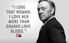 #HouseOfCards #quote I love that woman, I love her more than sharks love blood | Amo a esa mujer, la amo más que los tiburones aman la sangre