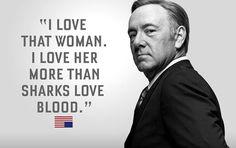 #HouseOfCards #quote I love that woman, I love her more than sharks love blood | Amo a esa mujer, la amo más que los tiburones aman la sangre