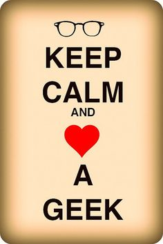 Keep calm and <3 a Geek.  Matt & I debate who the bigger geek is.  Lol!