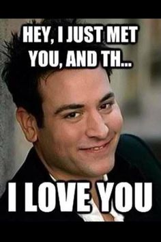"HIMYM ""Hey, I just met you, and ..."