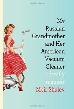 My Russian Grandmother and Her American Vacuum Cleaner: A Family Memoir by Meir Shalev. $15.26. Publisher: Schocken (October 4, 2011). Publication: October 4, 2011. Author: Meir Shalev. 224 pages. Save 41%!