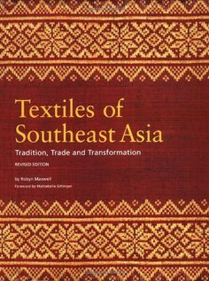 Textiles of Southeast Asia: Tradition, Trade and Transformation by Robyn Maxwell. $47.62. Publication: July 15, 2003. 432 pages. Publisher: Periplus Editions; Hardcover with Jacket edition (July 15, 2003). Save 37% Off!