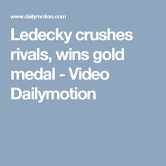 Ledecky crushes rivals, wins gold medal - Video Dailymotion