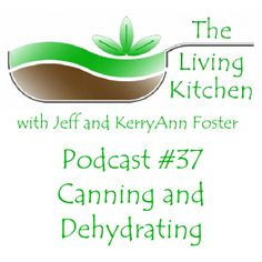 The Living Kitchen Podcast #37: Preparing for Canning and Dehydrating Season | Cooking Traditional Foods