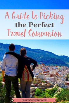 There's more to picking the perfect travel companion than simply choosing a friend. Check out these guidelines to make sure your trip buddy is someone you want to travel with again and again! | http://passportandplates.com