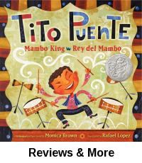 Tito Puente, Rey del Mambo (Tito Puente, Mambo King). By Monica Brown; Illust. by Rafael López; Transl. by Adriana Domínguez.│Picture book biography introduces the vibrant Tito Puente and leads us throughout his musical life; banging pots and pans as a baby; learning the sax in the Navy; studying at Juilliard; becoming a beloved bandleader. Poetic wording echoes salsa, mambo, and jazz. Musical score included. Nominated 2014 Pura Belpre Award; Won 2014 ALA Notable Books for Children…