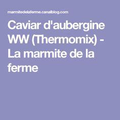 Caviar d'aubergine WW (Thermomix) - La marmite de la ferme