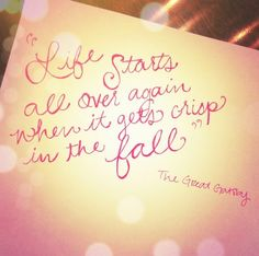 """""""Life starts all over again when it gets crisp in the fall!"""" The Great Gatsby"""