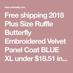 Free shipping 2018 Plus Size Ruffle Butterfly Embroidered Velvet Panel Coat BLUE XL under $18.51 in Plus Size Outerwear online store. Best Plus Size Skirt and Plus Lace Bra for sale at Dresslily.com. #bestonlinestoresforskirts #plussizecoat