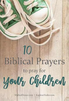 Give your children strength to face the world by praying these Biblical prayers over them.