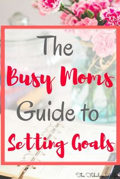 Setting goals as a Mom looks a little different, but it's still doable! Learn how to achieve your dreams with these tips