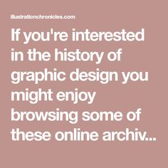 If you're interested in the history of graphic design you might enjoy browsing some of these online archives ⇢ 🇮🇪 100 Archive A living archive that is mapping . History Of Illustration, Who Website, Rochester Institute Of Technology, New York Galleries, Visual Communication Design, Portuguese Language, Online Archive, Digital Archives, Design Competitions