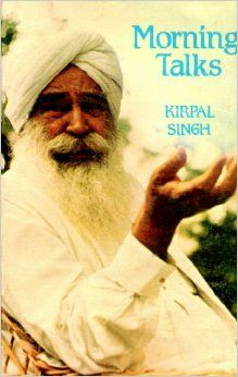 Morning Talks by Kirpal Singh.  The Teachings of Kirpal Singh: Three Volumes Complete in One Book