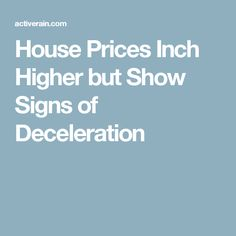 House Prices Inch Higher but Show Signs of Deceleration