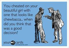 Free and Funny Breakup Ecard: You cheated on your beautiful girl with one that looks like chewbacca. when did you think that was a good decision? Create and send your own custom Breakup ecard. Me Quotes, Funny Quotes, Humor Quotes, Random Quotes, Under Your Spell, Minding Your Own Business, Mind Your Own Business Quotes, You Cheated, No Kidding