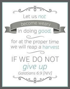 """Galatians 6:9 """"Let us not get tired of doing what is GOOD..."""""""