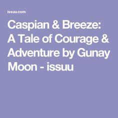 Caspian & Breeze: A Tale of Courage & Adventure by Gunay Moon - issuu