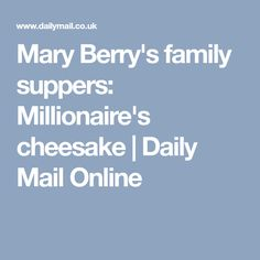 Mary Berry's family suppers: Millionaire's cheesake | Daily Mail Online