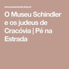 O Museu Schindler e os judeus de Cracóvia | Pé na Estrada