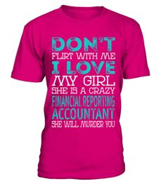 "# Financial Reporting Accountant .    Don't Flirt With Me I Love My Girl She is a Crazy Financial Reporting Accountant She Will Murder You Job ShirtsSpecial Offer, not available anywhere else!Available in a variety of styles and colorsBuy yours now before it is too late! Secured payment via Visa / Mastercard / Amex / PayPal / iDeal How to place an order  Choose the model from the drop-down menu Click on ""Buy it now"" Choose the size and the quantity Add your delivery address and bank details…"