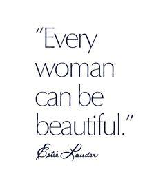 Every woman can be beautiful. - Estée Lauder