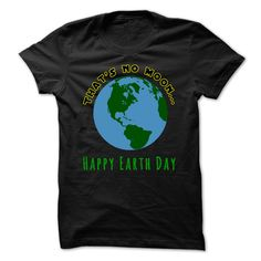 Thats No Moon - Happy Earth Day T Shirt, Hoodie, Sweatshirt