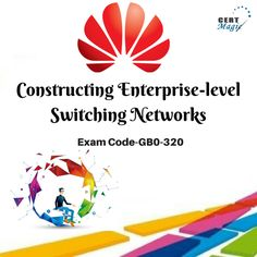 want best about huawie certification  #Constructing Enterprise-level #Switching Networks Exam #Code- GB0-320 visit@:http://www.certmagic.com/GB0-320-certification-practice-exams.html