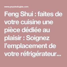 Feng Shui : faites de votre cuisine une pièce dédiée au plaisir : Soignez l'emplacement de votre réfrigérateur | Psychologies.com